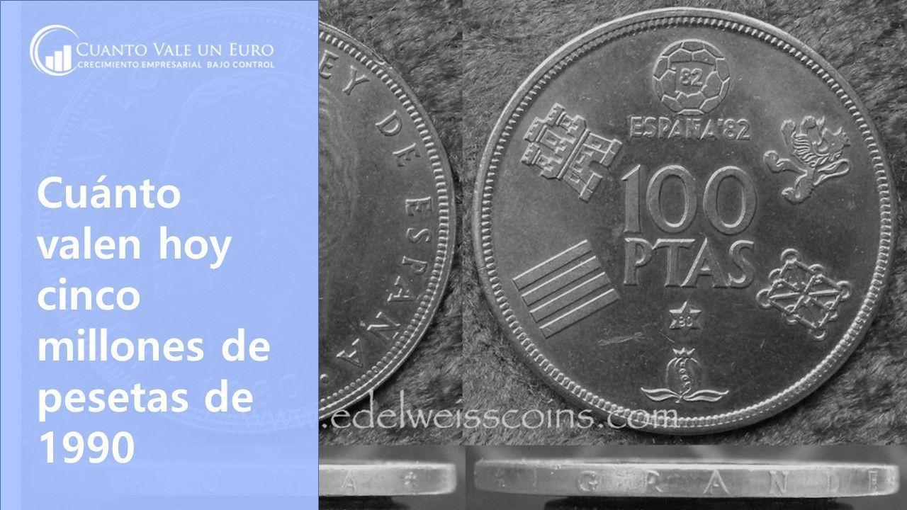 Cuanto valen hoy cinco millones de pesetas de 1990